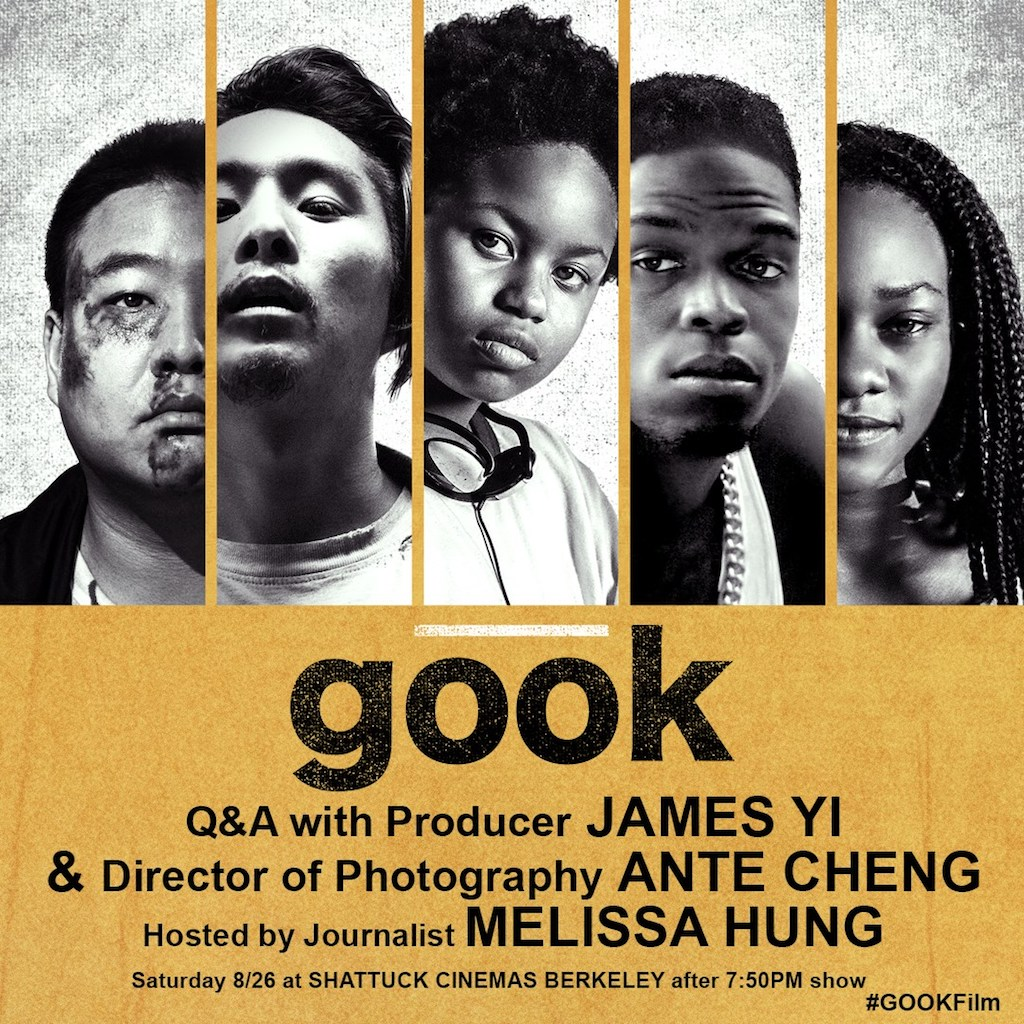 "Promotional image for Gook showing the faces of give characters from the film. 2 are Asian men, 1 is a black girl, 1 is a black man, 1 is a black woman. the text says "" Gook. Q&A with producer James Yi & Director of Photography Ante Cheng. Hosted by journalist Melissa Hung. Saturday 8/28 at Shattuck Cinemas Berkeley after 7:50 show. #gookfilm"""